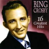 CROSBY BING  - CD 16 GREATEST HITS
