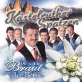 KASTELRUTHER SPATZEN  - CD DIE WEISSE BRAUT DER BERG