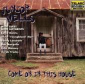 WELLS JUNIOR  - CD COME ON IN THIS HOUSE