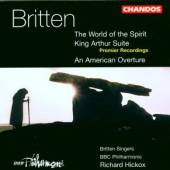 BRITTEN SINGERS/HICKOX/BBCP  - CD WORLD OF THE SPIRIT/KING ARTHUR SUITE