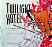 TWILIGHT HOTEL  - CD WHEN THE WOLVES GO BLIND