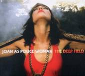 JOAN AS POLICE WOMAN  - CD DEEP FIELD