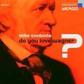 SVOBODA MIKE  - CD DO YOU LOVE WAGNER?