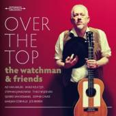 WATCHMAN & FRIENDS  - CD OVER THE TOP
