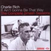 CHARLIE RICH  - CD IT AINT GONNA BE THAT WAY