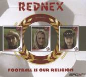 REDNEX  - CD FOOTBALL IS OUR RELIGION