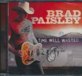 PAISLEY BRAD  - CD TIME WELL WASTED