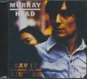 HEAD MURRAY  - CD SAY IT AIN'T SO