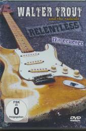 TROUT WALTER AND THE RADICALS  - DVD RELENTLESS: THE CONCERT