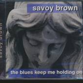 SAVOY BROWN  - CD BLUES KEEP ME HOLDING ON, THE