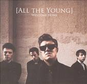 ALL THE YOUNG  - CD WELCOME HOME