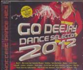 VARIOUS  - CD GO DEEJAY DANCE SELECTION 2012