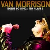 MORRISON VAN  - CD BORN TO SING: NO PLAN B