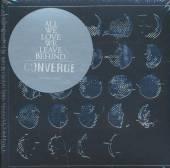 CONVERGE  - CD ALL WE LOVE WE LEAVE BEHIND