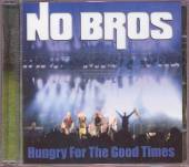NO BROS  - CD HUNGRY FOR THE GOOD TIMES
