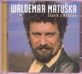 MATUSKA W.  - 2CD SLAVIK Z MADRIDU/NEJVETSI HI