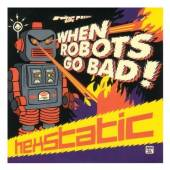 HEXSTATIC  - CD WHEN ROBOTS GO BAD
