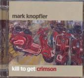KNOPFLER MARK  - CD KILL TO GET CRIMSON