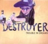 DESTROYER  - CD TROUBLE IN DREAMS