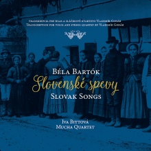 BITTOVA IVA / MUCHA QUARTET  - BARTOK BELA - SLOVENSKE SPEVY / SLOVAK SONGS