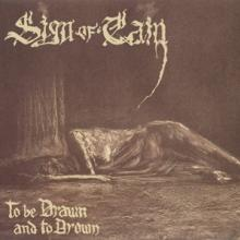 SIGN OF CAIN  - CD TO BE DRAWN AND TO DROWN