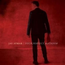 CD Jay Aymar Your perfect matador